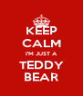 KEEP CALM I'M JUST A TEDDY BEAR - Personalised Poster A4 size