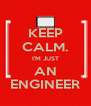 KEEP CALM. I'M JUST AN ENGINEER - Personalised Poster A4 size