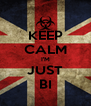 KEEP CALM I'M JUST BI - Personalised Poster A4 size
