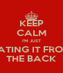 KEEP CALM I'M JUST EATING IT FROM THE BACK - Personalised Poster A4 size