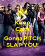 Keep Calm I'm Just Gonna PITCH SLAP YOU! - Personalised Poster A4 size