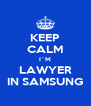 KEEP CALM I´M LAWYER IN SAMSUNG - Personalised Poster A4 size