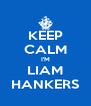 KEEP CALM I'M LIAM HANKERS - Personalised Poster A4 size