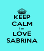 KEEP CALM i m LOVE SABRINA - Personalised Poster A4 size
