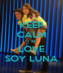 KEEP CALM I`M LOVE SOY LUNA - Personalised Poster A4 size