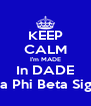 KEEP CALM I'm MADE In DADE Zeta Phi Beta Sigma - Personalised Poster A4 size