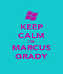 KEEP CALM I'M MARCUS GRADY - Personalised Poster A4 size