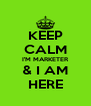 KEEP CALM I'M MARKETER & I AM HERE - Personalised Poster A4 size