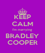 KEEP CALM I'm marrying BRADLEY COOPER - Personalised Poster A4 size