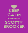 KEEP CALM I'M MARRYING SCOTTY BROOKER - Personalised Poster A4 size