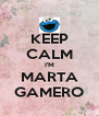 KEEP CALM I'M MARTA GAMERO - Personalised Poster A4 size