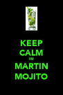 KEEP CALM I'M MARTIN MOJITO - Personalised Poster A4 size