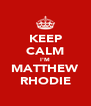 KEEP CALM I'M MATTHEW RHODIE - Personalised Poster A4 size