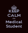 KEEP CALM I'm Medical Student - Personalised Poster A4 size