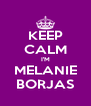 KEEP CALM I'M MELANIE BORJAS - Personalised Poster A4 size