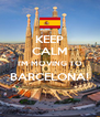 KEEP CALM I'M MOVING TO BARCELONA!  - Personalised Poster A4 size