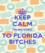 KEEP CALM I'M MOVING TO FLORIDA BITCHES - Personalised Poster A4 size