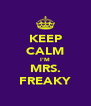 KEEP CALM I'M MRS. FREAKY - Personalised Poster A4 size
