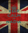 KEEP CALM I'M NADIA  - Personalised Poster A4 size