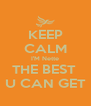 KEEP CALM I'M Nette THE BEST  U CAN GET - Personalised Poster A4 size