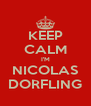KEEP CALM I'M NICOLAS DORFLING - Personalised Poster A4 size