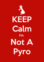 KEEP Calm I'm  Not A Pyro - Personalised Poster A4 size