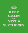 KEEP CALM I'M NOT A SLYTHERIN - Personalised Poster A4 size