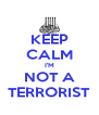 KEEP CALM I'M NOT A TERRORIST - Personalised Poster A4 size