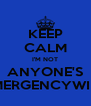 KEEP CALM I'M NOT ANYONE'S #EMERGENCYWILLY - Personalised Poster A4 size