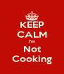 KEEP CALM I'm Not Cooking - Personalised Poster A4 size