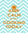 KEEP CALM I'M NOT COOKING TODAY - Personalised Poster A4 size