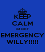 KEEP CALM I'M NOT EMERGENCY WILLY!!!!! - Personalised Poster A4 size