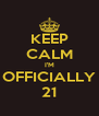 KEEP CALM I'M OFFICIALLY 21 - Personalised Poster A4 size