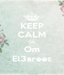KEEP CALM I'm Om El3arees - Personalised Poster A4 size