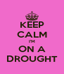 KEEP CALM I'M ON A DROUGHT - Personalised Poster A4 size