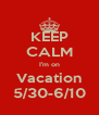 KEEP CALM I'm on Vacation 5/30-6/10 - Personalised Poster A4 size