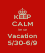 KEEP CALM I'm on Vacation 5/30-6/9 - Personalised Poster A4 size