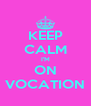 KEEP CALM I'M ON VOCATION - Personalised Poster A4 size