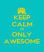 KEEP CALM I'M ONLY AWESOME - Personalised Poster A4 size