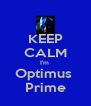 KEEP CALM I'm  Optimus  Prime - Personalised Poster A4 size