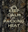KEEP CALM I'M PACKING HEAT - Personalised Poster A4 size