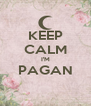 KEEP CALM I'M PAGAN  - Personalised Poster A4 size