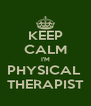 KEEP CALM I'M PHYSICAL  THERAPIST - Personalised Poster A4 size
