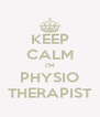 KEEP CALM I'M PHYSIO THERAPIST - Personalised Poster A4 size