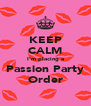 KEEP CALM I'm placing a Passion Party Order - Personalised Poster A4 size