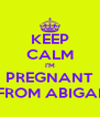 KEEP CALM I'M PREGNANT FOR LYNSAY FROM ABIGAIL AND EILIDH  - Personalised Poster A4 size