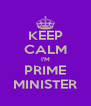 KEEP CALM I'M PRIME MINISTER - Personalised Poster A4 size