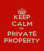 KEEP CALM I'M  PRIVATE PROPERTY - Personalised Poster A4 size