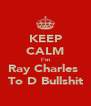 KEEP CALM I'm Ray Charles  To D Bullshit - Personalised Poster A4 size
