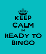 KEEP CALM I'M READY TO BINGO - Personalised Poster A4 size